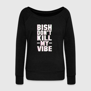 BITCH DO NOT KILL MY VIBE - Bluza damska Bella z dekoltem w łódkę