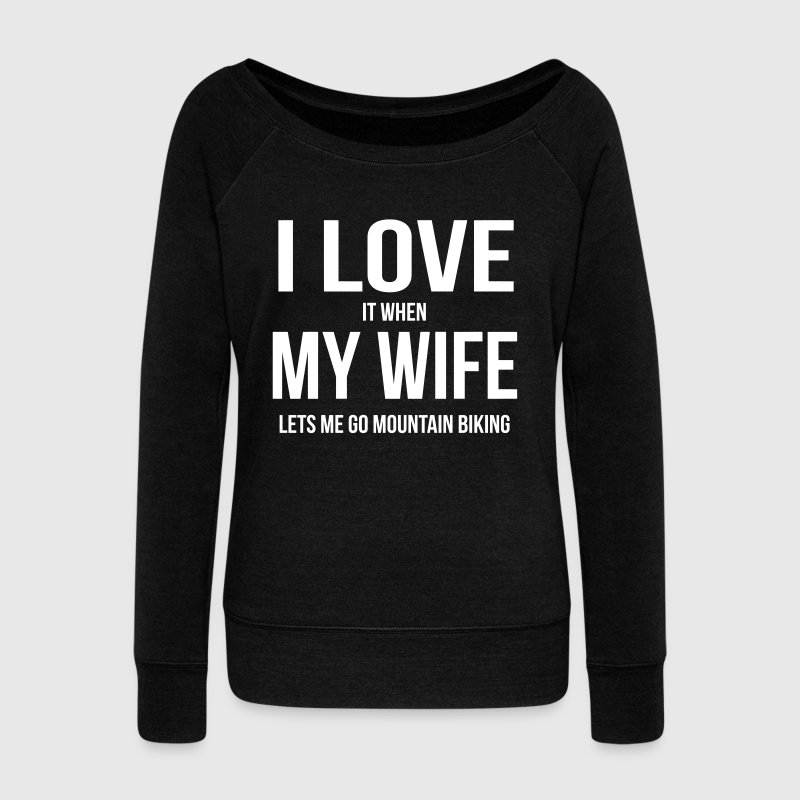 I LOVE MY WIFE (IF SHE LETS ME MOUNTAIN BIKE RIDING) - Women's Boat Neck Long Sleeve Top