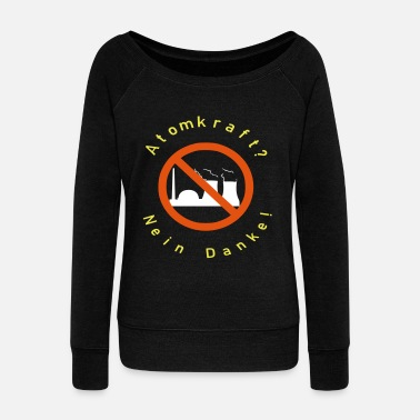 Nuclear Power nuclear power no thanks no nuclear waste - Women's Wide-Neck Sweatshirt