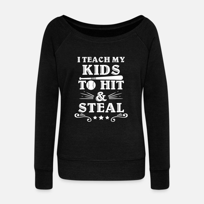 Kids Long Sleeve Shirts - I teach my kids to hit & steal - Women's Wide-Neck Sweatshirt black