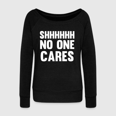 SHHHHHH NO ONE CARES - Women's Boat Neck Long Sleeve Top