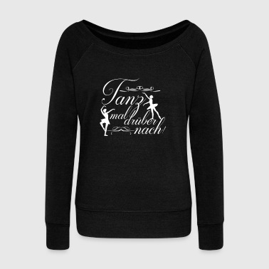 Ballet Dancer Ballet - Dance times over! - Women's Boat Neck Long Sleeve Top
