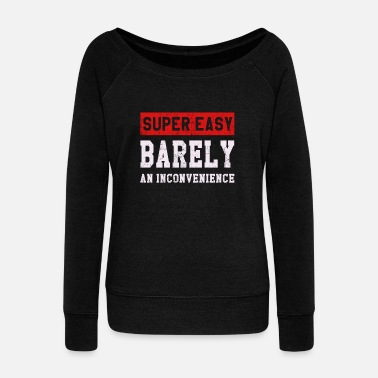 Super Super Easy Barely an Inconvenience - Women's Wide-Neck Sweatshirt