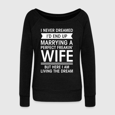 Husband Marrying A Perfect Perfect Freakin' Wife... - Women's Boat Neck Long Sleeve Top