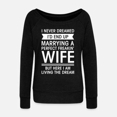 Dream Marrying A Perfect Perfect Freakin' Wife... - Women's Boat Neck Long Sleeve Top