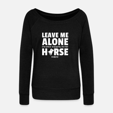 Horse Sayings Love gift horse owner horse pony - Women's Boat Neck Long Sleeve Top