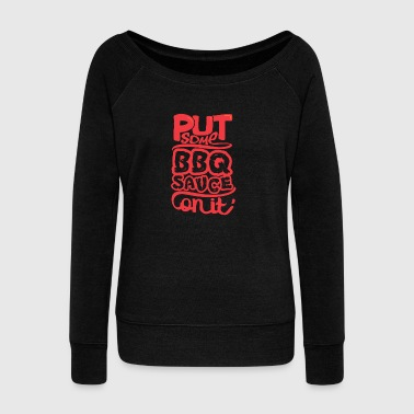 Put Some BBQ Sauce on it Grillen Barbecue - Frauen Pullover mit U-Boot-Ausschnitt von Bella