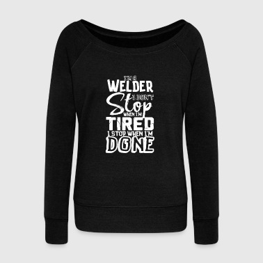 Welder Novelty Gift Don't Stop When Tired Stop When Done - Women's Boat Neck Long Sleeve Top