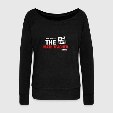 Avez-No Fear The Math Teacher Is Here - Pull Femme col bateau de Bella