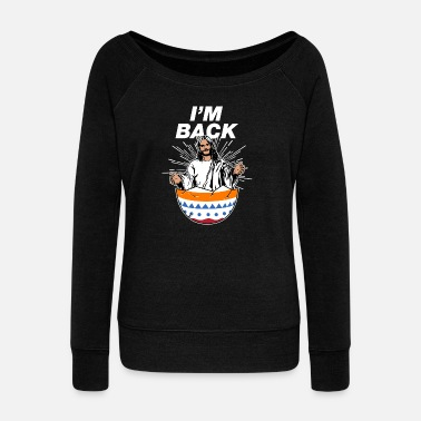 Christianity I love Jesus Easter Gift Easter Egg I'm Back - Women's Boat Neck Long Sleeve Top