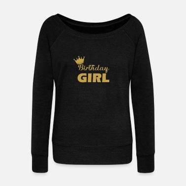 Birthday Girl Birthday Girl Girl Birthday Girl - Women's Wide-Neck Sweatshirt