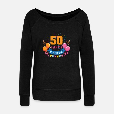 Birthday Party 50th birthday 50 years Happy Birthday gift - Women's Wide-Neck Sweatshirt