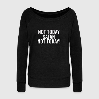 Not Today Satan White - Women's Boat Neck Long Sleeve Top