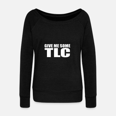 Tlc give me some tlc quote - Women's Boat Neck Long Sleeve Top