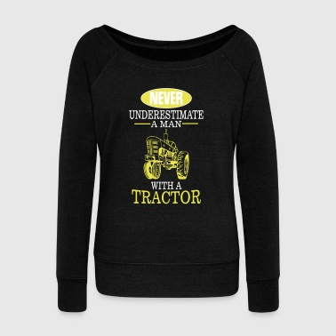 Never underestimate a man with a tractor! - Women's Boat Neck Long Sleeve Top