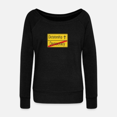 Dictatorship Leaving Democracy entering Dictatorship - Women's Wide-Neck Sweatshirt