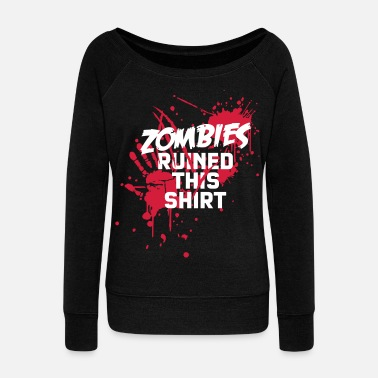 zombies runied this shirt - zombie blood bloody undead - Women's Wide-Neck Sweatshirt
