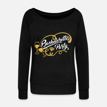 Bachelor Party Bachelorette Party - Women's Wide-Neck Sweatshirt