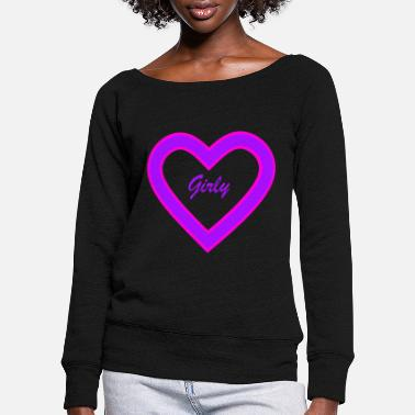 Girlie Girly - Women's Wide-Neck Sweatshirt