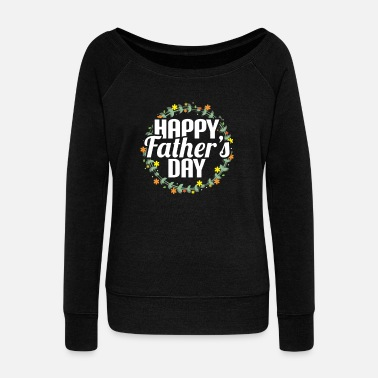 Fathers Day Father's day - Women's Wide-Neck Sweatshirt