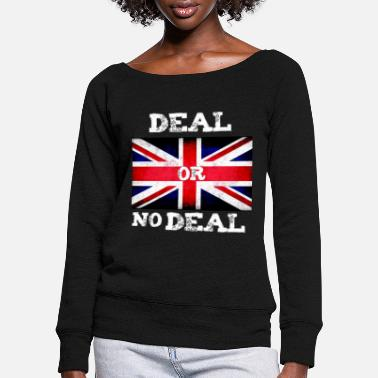 No Deal Brexit deal or no deal Brexit and Shakespeare - Women's Wide-Neck Sweatshirt