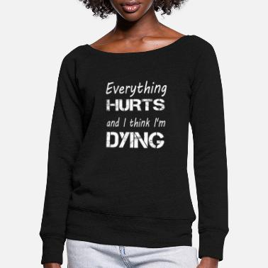 Training Everything Hurts And I Think I Am Dying 2 - Women's Wide-Neck Sweatshirt