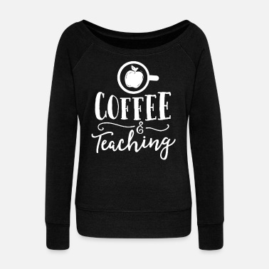 Back To School Coffee And Teaching Teacher Gift Principal School - Women's Wide-Neck Sweatshirt
