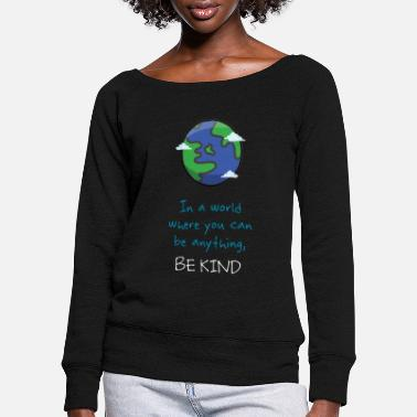 Kindness Be Kind - Women's Wide-Neck Sweatshirt