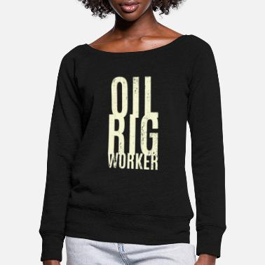 Oil Rig Oil rig worker - Women's Wide-Neck Sweatshirt
