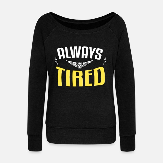 Always Long sleeve shirts - Always Tired - Women's Wide-Neck Sweatshirt black