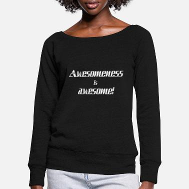 Awesome Awesomeness is awesome - Women's Wide-Neck Sweatshirt