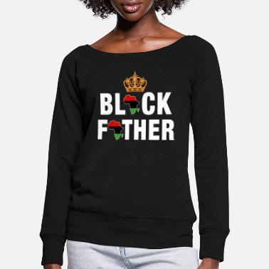 Black Fathers Black Father - Women's Wide-Neck Sweatshirt