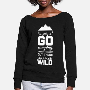 Let's go camping out there in the wild - Women's Wide-Neck Sweatshirt