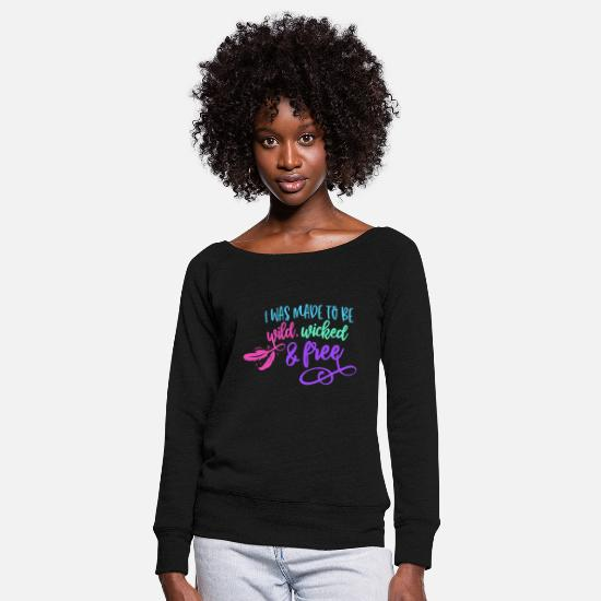 Emancipation Long sleeve shirts - I was made to be wild, wicked and free - Women's Wide-Neck Sweatshirt black
