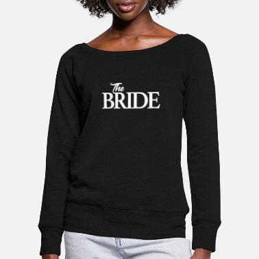 Bride The bride The bride - Women's Wide-Neck Sweatshirt