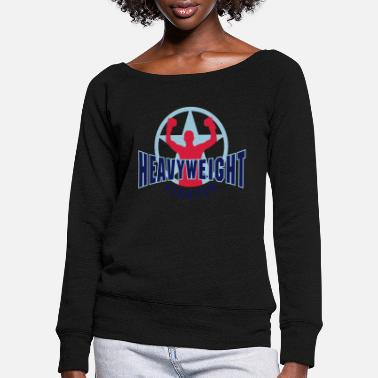 Heavyweight heavyweight fighter - Women's Wide-Neck Sweatshirt
