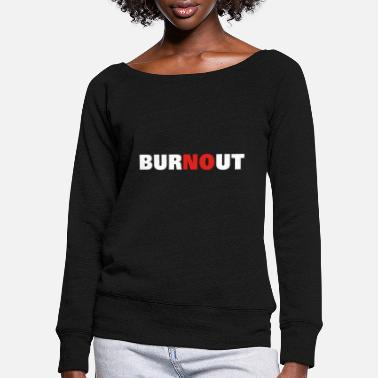 Burnout Burnout No - Women's Wide-Neck Sweatshirt