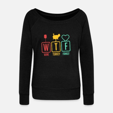 Family WTF THANKSGIVING Wine Turkey Family LOL Gift - Women's Wide-Neck Sweatshirt