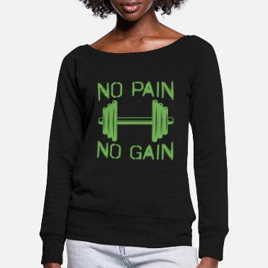 No Pain No Gain No pain no gain - Women's Wide-Neck Sweatshirt