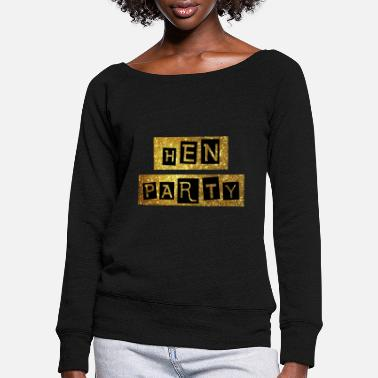 Party hen party in gold sparkles - Women's Wide-Neck Sweatshirt