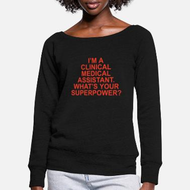 Cprice clinical medical assistant - Women's Wide-Neck Sweatshirt