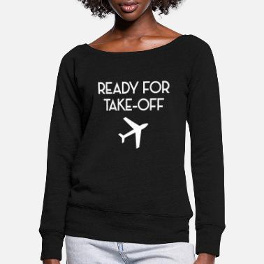 Take-off-plane Ready for take off plane flight attendant - Women's Wide-Neck Sweatshirt