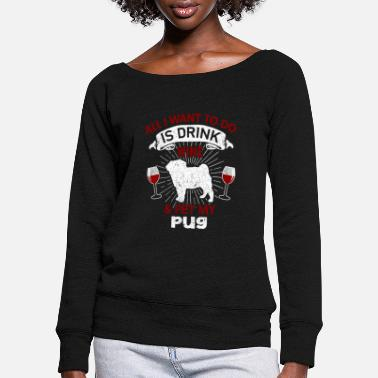 Puppy Wine And Pet My Pug Dog - Women's Wide-Neck Sweatshirt