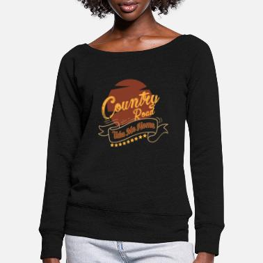 Country Country Road Take Me Home | Best Songs Hits - Women's Wide-Neck Sweatshirt