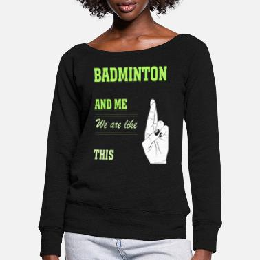 Badminton Badminton badminton - Women's Wide-Neck Sweatshirt