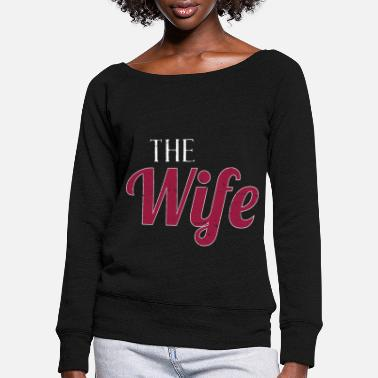 Wife The Wife - Women's Wide-Neck Sweatshirt