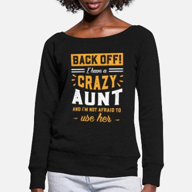 Aunt I Have A Crazy Aunt And I'm Not Afraid To Use Her - Women's Wide-Neck Sweatshirt
