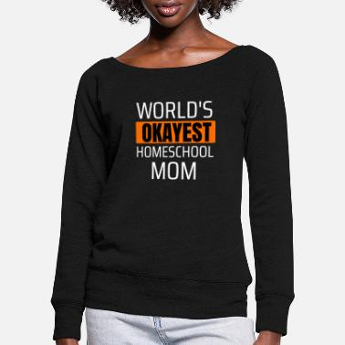 Expression World's Most Okayest Homeschool Mom Homeschooling - Women's Wide-Neck Sweatshirt