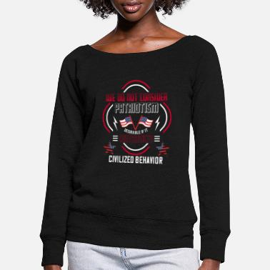 Independance Day We do not Consider Patriotism Desirable if it CCon - Women's Wide-Neck Sweatshirt