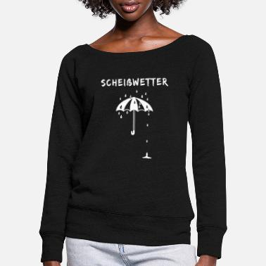 Weather Shitty weather Shitty weather Weather Rain Nature Wet - Women's Wide-Neck Sweatshirt
